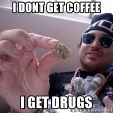 Drug Addict Meme - delusional middle aged drug addict meme generator