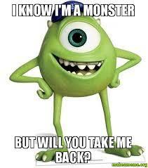 You Take That Back Meme - i know i m a monster but will you take me back make a meme
