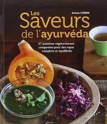 la cuisine ayurv馘ique les saveurs de l ayurvéda 27 assiettes végétariennes composées