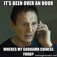 Liam Neeson Meme Generator - it s been over an hour wheres my goddamn chinese food liam neeson