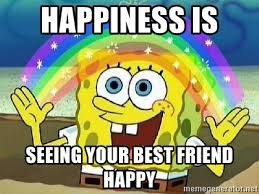 Happiness Is Meme Generator - happiness is seeing your best friend happy imagination meme