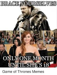 Meme Brace Yourself - brace yourselves tnt only one month until she s 18 game of thrones