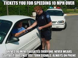 Speeding Meme - tickets you for speeding 10 mph over funny cop meme