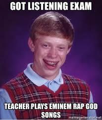 Eminem Rap God Meme - got listening exam teacher plays eminem rap god songs bad luck