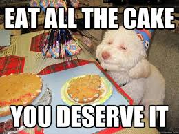 Meme Eat - happy birthday cake meme eat all the cake you deserve it birthday