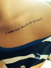my collar bone tattoo i was not built to break my tattoos
