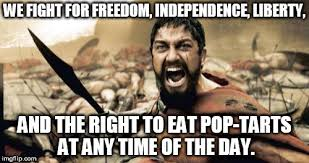 Pop Tarts Meme - we fight for freedom independence liberty and the right to eat