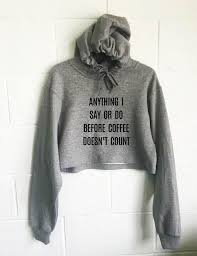 anything i say or do before coffee doesn t count cropped hoodie