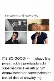 Thg Memes - the real men on 13 reasons why its so good mishacollins