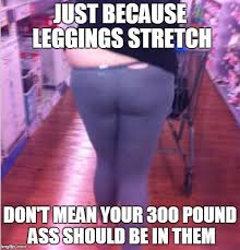 Leggings Are Not Pants Meme - fat girl yoga pants imgflip