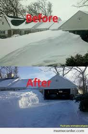 Shoveling Snow Meme - the results of a long day of shoveling by ben meme center