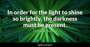 Darkness Is The Absence Of Light Francis Bacon Quotes Brainyquote