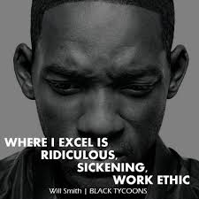 Synonym For Strong Work Ethic Where I Excel Is Ridiculous Sickening Work Ethic Will Smith