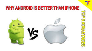 why androids are better than iphones why android is better than iphone top 5 advantages