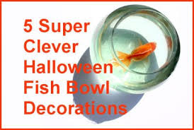 Fish Bowl Decorations 5 Super Clever Halloween Fish Bowl Decorations Petslady Com