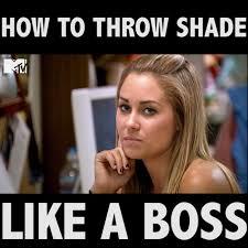 Lauren Conrad Meme - how to throw shade according to lauren conrad watch or download