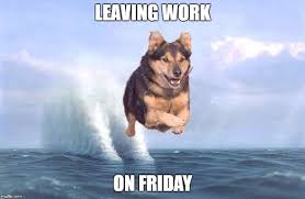 Meme Friday - leaving work on friday meme funny pictures and images