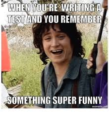 Super Funny Meme - when youre writing test and you remember something super funny