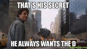 The D Meme - that s his secret he always wants the d make a meme