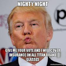 Nighty Night Meme - nighty night give me your vote and i will cover insurance on all