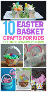 10 easter basket crafts for kids from mom u0027s desk