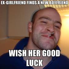 Good Boyfriend Meme - ex girlfriend finds a new boyfriend wish her good luck create meme