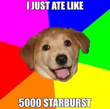 Starburst Meme - i just ate like 5000 starburst meme advice dog 67461 page 9