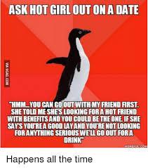 Hot Date Meme - ask hot girl out on a date hmm you can go out with my friend first
