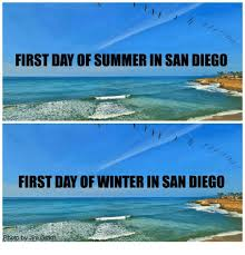 San Diego Meme - first day of summer in san diego first day of winter in san diego