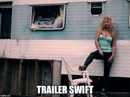 Trailer Trash Memes - future taylor swift imgflip