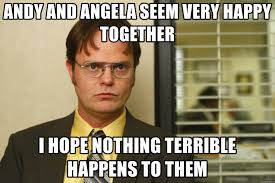 Dwight Meme Generator - andy and angela seem very happy together i hope nothing terrible