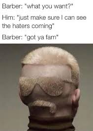 How High Are You Meme - these 22 haircuts from the barber what you want meme are