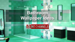 Wallpaper For Bathrooms Ideas by Bathroom Wallpaper Ideas Wall Coverings For Bathrooms Youtube