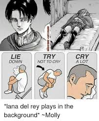 Try Not To Cry Meme - lie down try not to cry cry a lot lana del rey plays in the