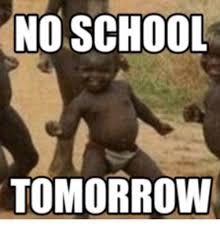 No School Tomorrow Meme - no school tomorrow no school meme on me me