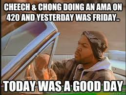 Cheech And Chong Meme - cheech chong doing an ama on 420 and yesterday was friday