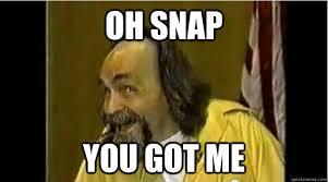 Oh Snap Meme - oh snap you got me memes