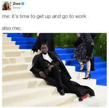 Get To Work Meme - me it s time to get up and go to work also me 2017 met gala