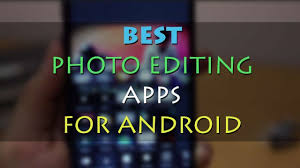 editing app for android best photo editing apps for android devices androidhits