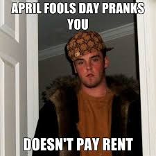 April Fools Day Meme - april fools day pranks you doesn t pay rent create meme