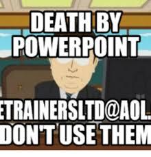 Powerpoint Meme - death by powerpoint trainer sltdoaol oontuse them powerpoint meme