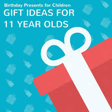 birthday presents for children gift ideas for 11 year olds