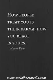 funny thanksgiving quotes inspirational how people treat you is their karma how you react wayne dyer