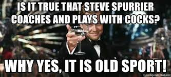 Steve Spurrier Memes - is it true that steve spurrier coaches and plays with cocks why yes