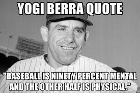 Quote Meme Generator - yogi berra quote baseball is ninety percent mental and the other