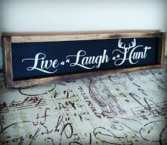 live laugh love signs live laugh hunt wood signs woods and cricut