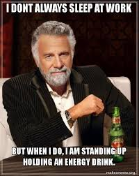 Sleep At Work Meme - i dont always sleep at work but when i do i am standing up