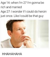 Rich Guy Meme - age 14 when l m 27 i m gonna be rich and married age 27 i wonder ifi