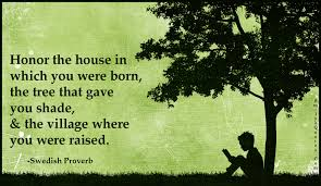 honor the house in which you were born the tree that gave you