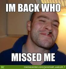 Im Back Meme - i am back by jeremiah walcott 7 meme center